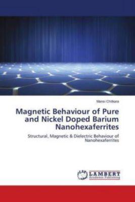 Magnetic Behaviour of Pure and Nickel Doped Barium Nanohexaferrites, Mansi Chitkara