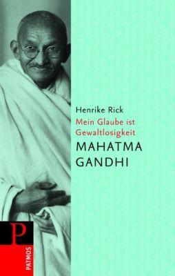 Mahatma Gandi - Mein Glaube ist Gewaltlosigkeit, Mahatma Gandhi