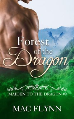 Maiden to the Dragon: Forest of the Dragon: Maiden to the Dragon #9 (Alpha Dragon Shifter Romance), Mac Flynn