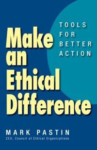 Make an Ethical Difference, Mark Pastin