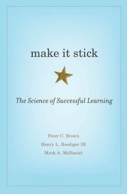 Make it Stick, Peter C. Brown, Henry L. Roediger, Mark A. McDaniel