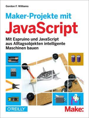 Make:: Maker-Projekte mit JavaScript, Gordon F. Williams