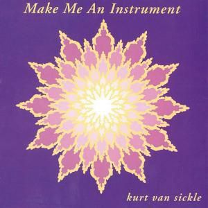 Make Me An Instrument, Kurt van Sickle