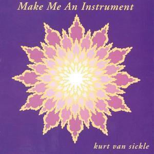 Make Me An Instrument, Kurt van Sickle
