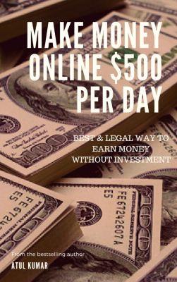 Make Money Online $500 Per Day, Atul Kumar
