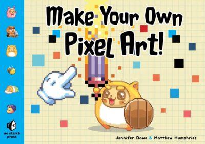 Make Your Own Pixel Art, Jennifer Dawe, Matthew Humphries