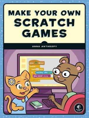 Make Your Own Scratch Games!, Anna Anthropy