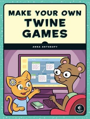 Make Your Own Twine Games!, Anna Anthropy