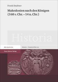 Makedonien nach den Königen (168 v. Chr. - 14 n. Chr.), Frank Daubner