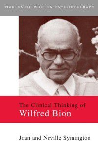 Makers of Modern Psychotherapy: Clinical Thinking of Wilfred Bion, Neville Symington, Joan Symington