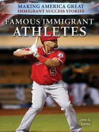 Making America Great: Immigrant Success Stories: Famous Immigrant Athletes, John A. Torres