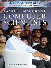 Making America Great: Immigrant Success Stories: Famous Immigrant Computer Scientists, Donna M. Bozzone