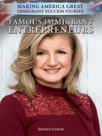 Making America Great: Immigrant Success Stories: Famous Immigrant Entrepreneurs, Barbara Krasner
