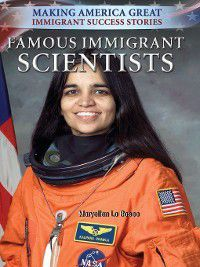 Making America Great: Immigrant Success Stories: Famous Immigrant Scientists, Maryellen Lo Bosco