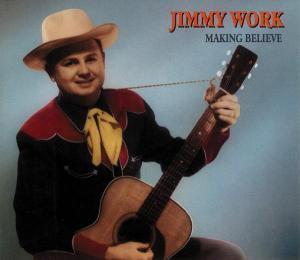 Making Believe   2-Cd, Jimmy Work