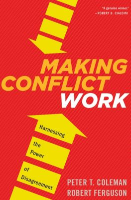 Making Conflict Work, Robert Ferguson, Peter T. Coleman