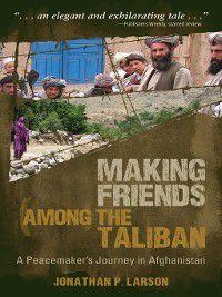 Making Friends Among the Taliban, Jonathan P Larson