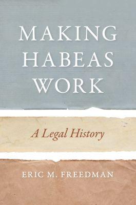 Making Habeas Work, Eric M. Freedman