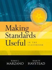 Making Standards Useful in the Classroom, Robert J. Marzano, Mark W. Haystead