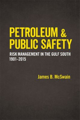 Making the Modern South: Petroleum and Public Safety, James B. McSwain