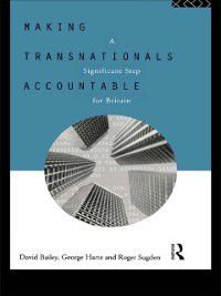 Making Transnationals Accountable, David Bailey, Roger Sugden, George Harte