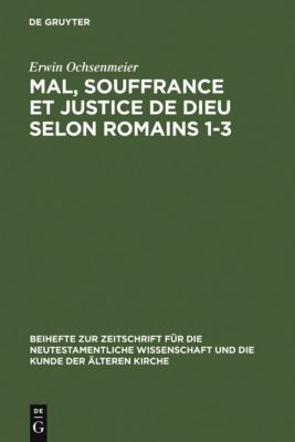 Mal, souffrance et justice de Dieu selon Romains 1-3, Erwin Ochsenmeier