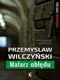 Malarz obłędu, Przemysław Wilczyński