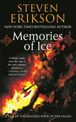 Malazan Book of the Fallen 03. Memories of Ice, Steven Erikson