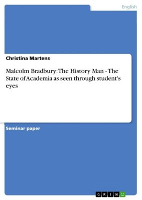 Malcolm Bradbury: The History Man - The State of Academia as seen through student's eyes, Christina Martens