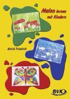 Malen lernen mit Kindern, Astrid Friedrich