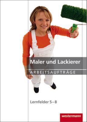 Maler und Lackierer, Lernfelder 5-8, Arbeitsaufträge, Maria Heitmann, Sascha Kober, Alexandra Marx, Anja Rohde, Uwe Schäfer, Daniel Tewes