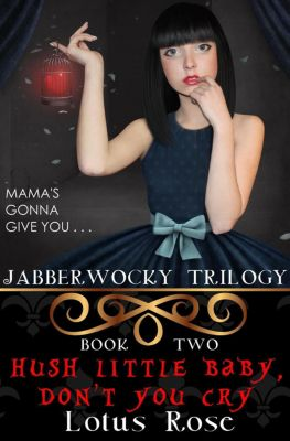 Malice in Wonderland: Jabberwocky Trilogy: Book Two: Hush Little Baby, Don't You Cry (Malice in Wonderland, #8), Lotus Rose