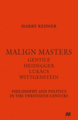 Malign Masters Gentile Heidegger Lukacs Wittgenstein, Harry Redner
