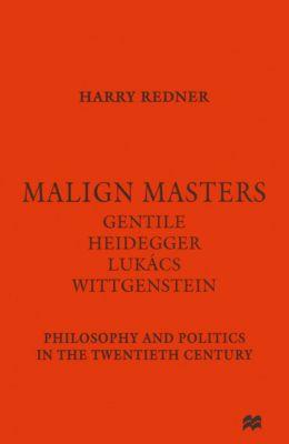 Malign Masters Gentile Heidegger Lukács Wittgenstein, Harry Redner