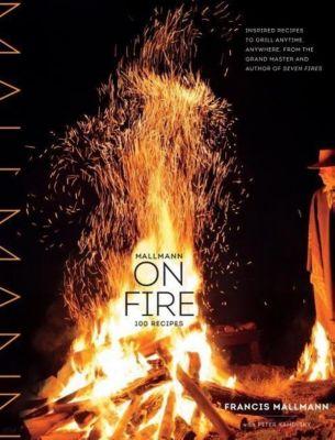 Mallmann on Fire, Francis Mallmann, Peter Kaminsky, Donna Gelb