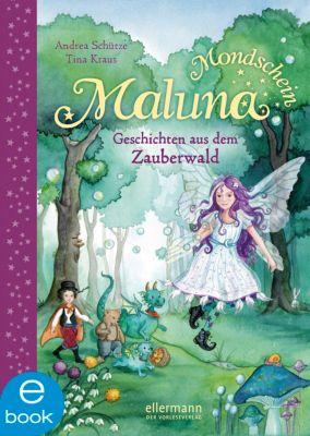 Maluna Mondschein Band 2: Geschichten aus dem Zauberwald, Andrea Schütze