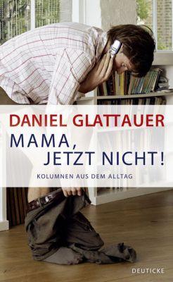Mama, jetzt nicht!, Daniel Glattauer