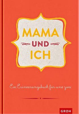 Mama und ich: Ein Erinnerungsbuch für uns Zwei
