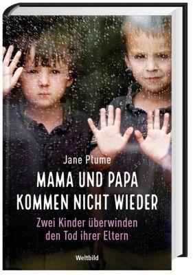Mama und Papa kommen nicht wieder - Zwei Kinder überwinden den Tod ihrer Eltern, Jane Plume