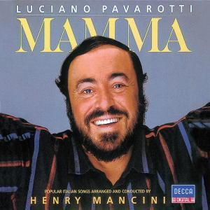 Mamma, Luciano Pavarotti, Henry Mancini