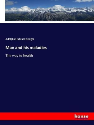 Man and his maladies, Adolphus Edward Bridger