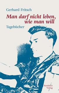 Man darf nicht leben, wie man will - Gerhard Fritsch |