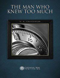 Man Who Knew Too Much, G. K. Chesterton, Catholic Way Publishing