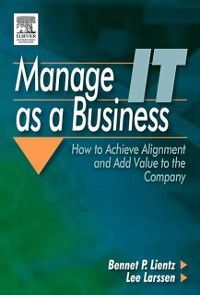 Manage IT as a Business, Bennet P. Lientz, Lee Larssen