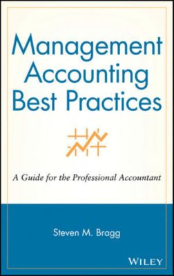 Management Accounting Best Practices, Steven M. Bragg
