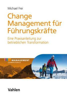 Management Competence: Change Management für Führungskräfte, Michael Frei