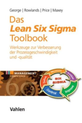 Management Competence: Das Lean Six Sigma Toolbook, Michael L. George, David Rowlands, Marc Price, John Maxey