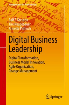 Management for Professionals: Digital Business Leadership, Ralf T. Kreutzer, Tim Neugebauer, Annette Pattloch