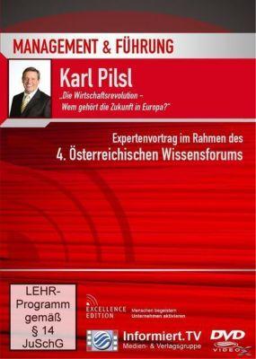 Management & Führung - Die Wirtschaftsrevolution, wem gehört die Zukunft in Europa?, Karl Pilsl