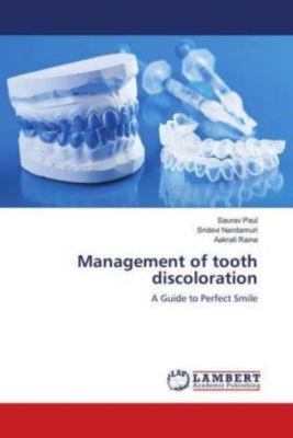 Management of tooth discoloration, Saurav Paul, Sridevi Nandamuri, Aakrati Raina